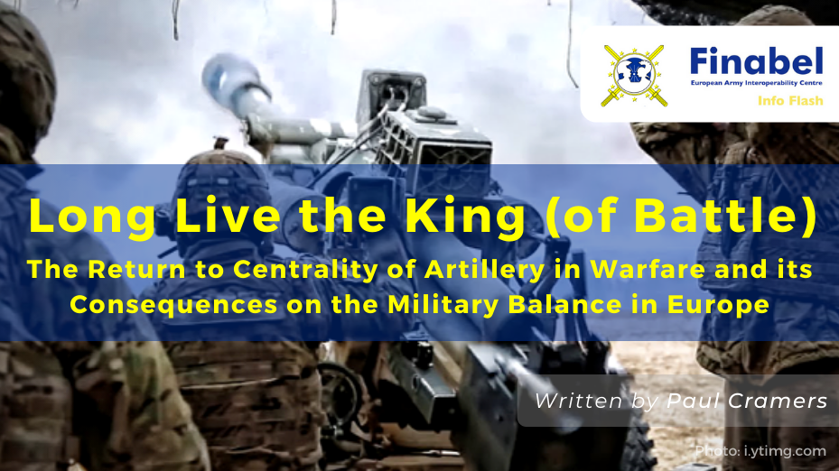 Long Live the King (of battle): The Return to Centrality of Artillery in Warfare and its Consequences on the Military Balance in Europe