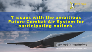 Seven issues with the ambitious Future Combat Air System for participating nations