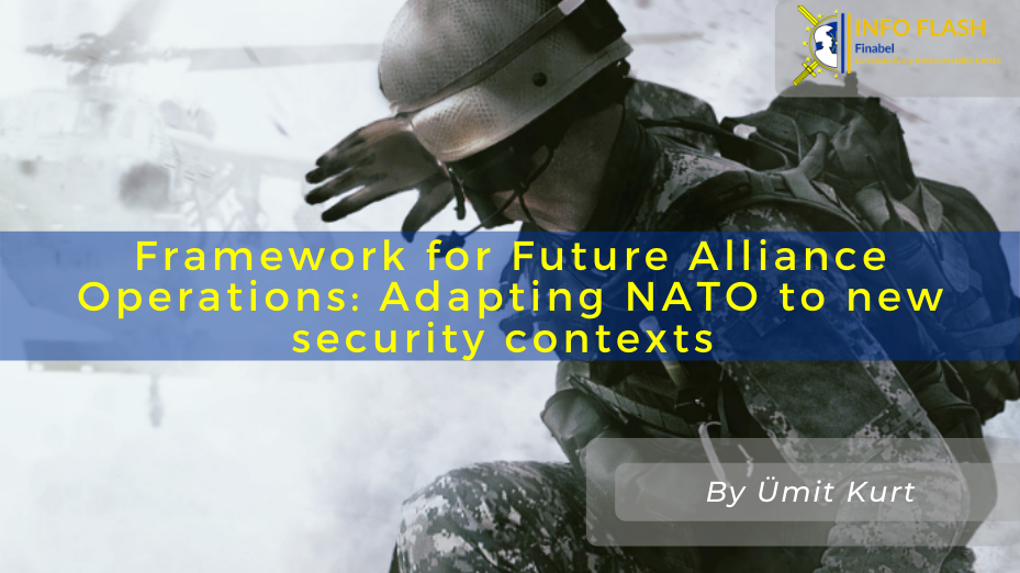 Framework for Future Alliance Operations: Adapting NATO to new security contexts